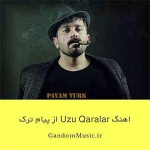 اهنگ Uzu Qaralar پیام ترک رپ ترکی دانلود