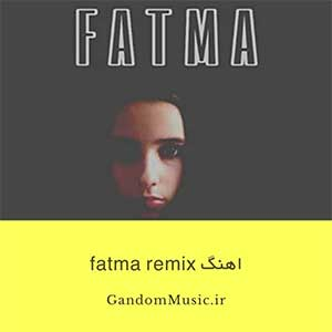 اهنگ fatma remix دانلود