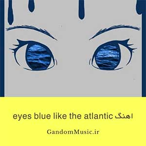 دانلود اهنگ eyes blue like the atlantic از Sista Prod