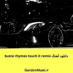 دانلود آهنگ busta rhymes touch it remix