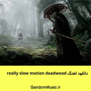 دانلود اهنگ really slow motion deadwood