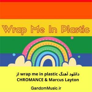 دانلود آهنگ wrap me in plastic از CHROMANCE & Marcus Layton